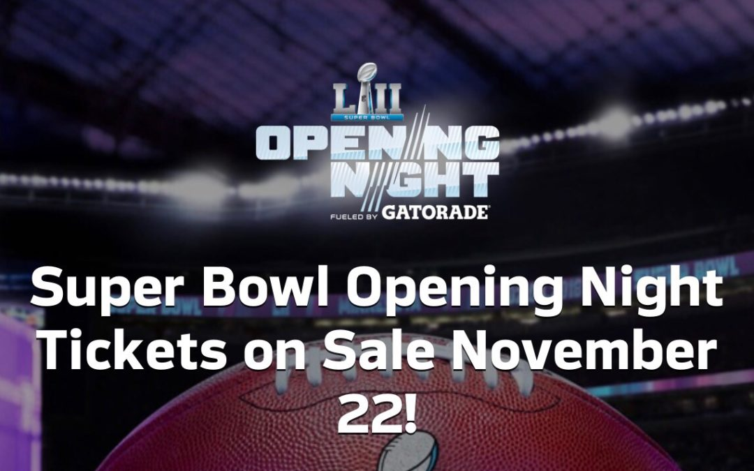 SUPER BOWL OPENING NIGHT FUELED BY GATORADE​ TICKETS AVAILABLE WEDNESDAY, NOVEMBER 22ND